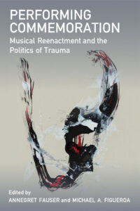 Cover of Performing Commemoration by Annegret Fauser and Michael Figueroa